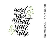 good vibes attract your tribe.... | Shutterstock .eps vector #577613398