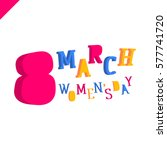 8 march women's day colorful 3d ... | Shutterstock .eps vector #577741720