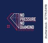 no pressure no diamond | Shutterstock .eps vector #577915498