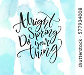 alright spring  do your thing.... | Shutterstock .eps vector #577934008