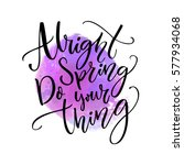 alright spring  do your thing.... | Shutterstock .eps vector #577934068