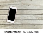 mobile phone with blank screen... | Shutterstock . vector #578332708