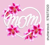 mom. mothers day greeting card... | Shutterstock .eps vector #578373520