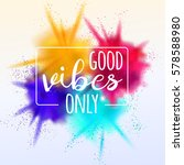 good vibes only lettering card... | Shutterstock .eps vector #578588980