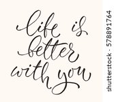 vector life is better with you... | Shutterstock .eps vector #578891764