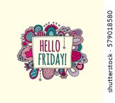 hello friday hand drawn doodle... | Shutterstock .eps vector #579018580