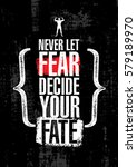 never let fear decide your fate.... | Shutterstock .eps vector #579189970