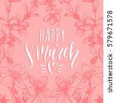happy woman's day handwritten... | Shutterstock .eps vector #579671578