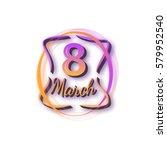 women's day. 8 march. vector...   Shutterstock .eps vector #579952540