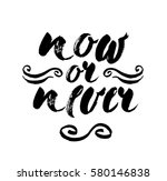 now or never quote. ink hand... | Shutterstock .eps vector #580146838
