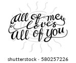 all of me love's all of you.... | Shutterstock .eps vector #580257226