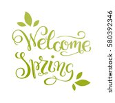 welcome spring  simple hand... | Shutterstock .eps vector #580392346