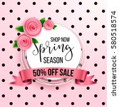spring season sale offer ... | Shutterstock .eps vector #580518574