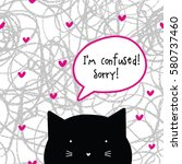 i'm confused. sorry  cat... | Shutterstock . vector #580737460