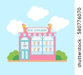 ice cream shop facade in flat... | Shutterstock .eps vector #580776070