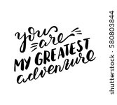 you are my greatest adventure.... | Shutterstock .eps vector #580803844
