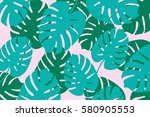 trendy tropical leaves... | Shutterstock .eps vector #580905553