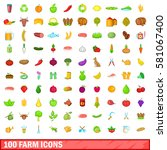 100 farm icons set in cartoon... | Shutterstock . vector #581067400