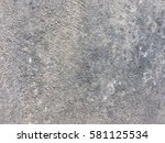 dirty dark concrete texture for ... | Shutterstock . vector #581125534