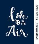 love is in the air. handwritten ... | Shutterstock .eps vector #581214829