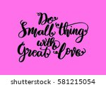 do small things with great love.... | Shutterstock .eps vector #581215054