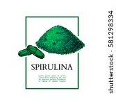 spirulina seaweed powder hand... | Shutterstock .eps vector #581298334