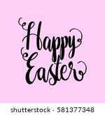 happy easter. hand lettered... | Shutterstock .eps vector #581377348