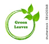 green leaves or leaf graphic... | Shutterstock .eps vector #581420368