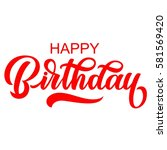 happy birthday handwriting... | Shutterstock .eps vector #581569420