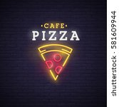 pizza logo  emblem. pizza neon... | Shutterstock .eps vector #581609944