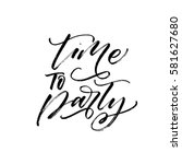 time to party postcard. ink... | Shutterstock .eps vector #581627680