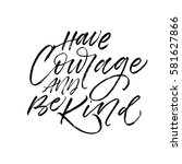 have courage and be kind...   Shutterstock .eps vector #581627866