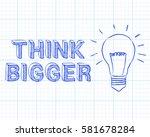 light bulb and think bigger... | Shutterstock .eps vector #581678284