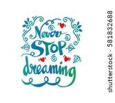 never stop dreaming... | Shutterstock .eps vector #581832688