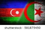 flags of algeria and azerbaijan ... | Shutterstock . vector #581875450