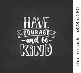 have courage and be kind   hand ... | Shutterstock .eps vector #582855580
