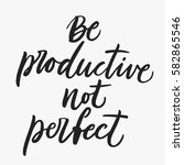 be productive  not perfect.... | Shutterstock .eps vector #582865546