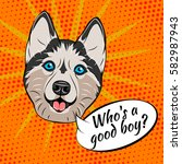 husky dog. who is a good boy.... | Shutterstock .eps vector #582987943