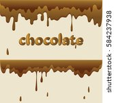 melted chocolate and drops. set.... | Shutterstock .eps vector #584237938