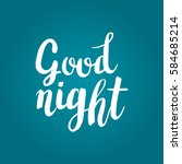 hand drawn phrase good night.... | Shutterstock .eps vector #584685214