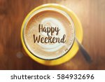 happy weekend word on a cup of... | Shutterstock . vector #584932696