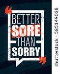 better sore than sorry.... | Shutterstock .eps vector #585149038