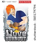 i love burnout. a guy with a... | Shutterstock .eps vector #585179794