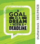 a goal is a dream with deadline.... | Shutterstock .eps vector #585194428