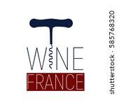 wine france logotype corkscrew... | Shutterstock .eps vector #585768320