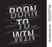born to win sport typography ... | Shutterstock .eps vector #585955718