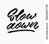 slow down. ink hand lettering....   Shutterstock .eps vector #586304750