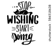 Stock vector motivational poster black and white wallpaper with slogan stop wishing start doing background 586518638