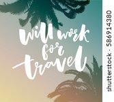 will work for travel. funny... | Shutterstock .eps vector #586914380
