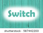 switch word print on the grunge ... | Shutterstock . vector #587442203